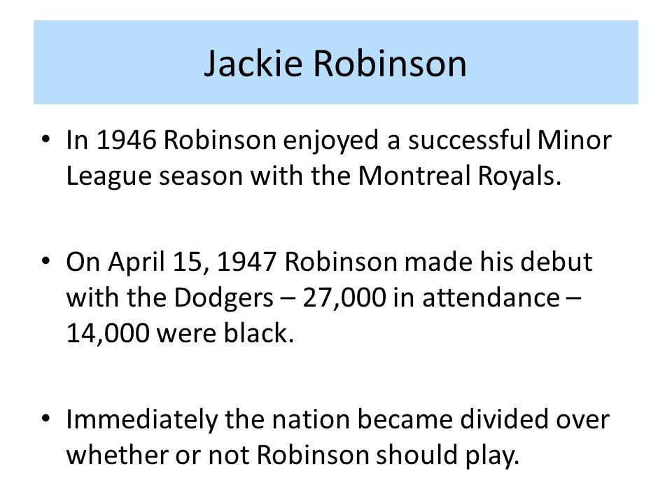 Jackie Robinson In 1946 Robinson enjoyed a successful Minor League season with the Montreal Royals.