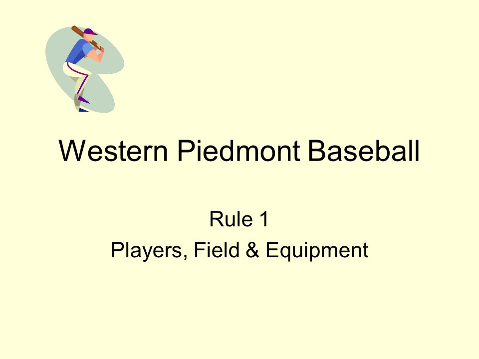 Western Piedmont Baseball Rule 1 Players, Field & Equipment