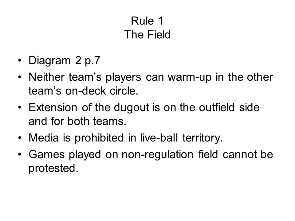 Rule 1 The Field Diagram 2 p.7 Neither team's players can warm-up in the other team's on-deck circle.