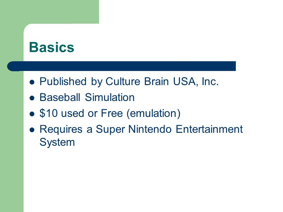 Basics Published by Culture Brain USA, Inc. Baseball Simulation $10 used or Free (emulation) Requires a Super Nintendo Entertainment System