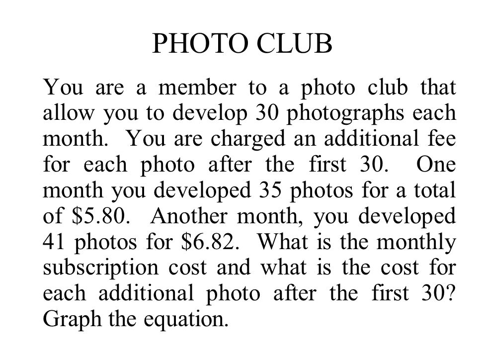 PHOTO CLUB You are a member to a photo club that allow you to develop 30 photographs each month.