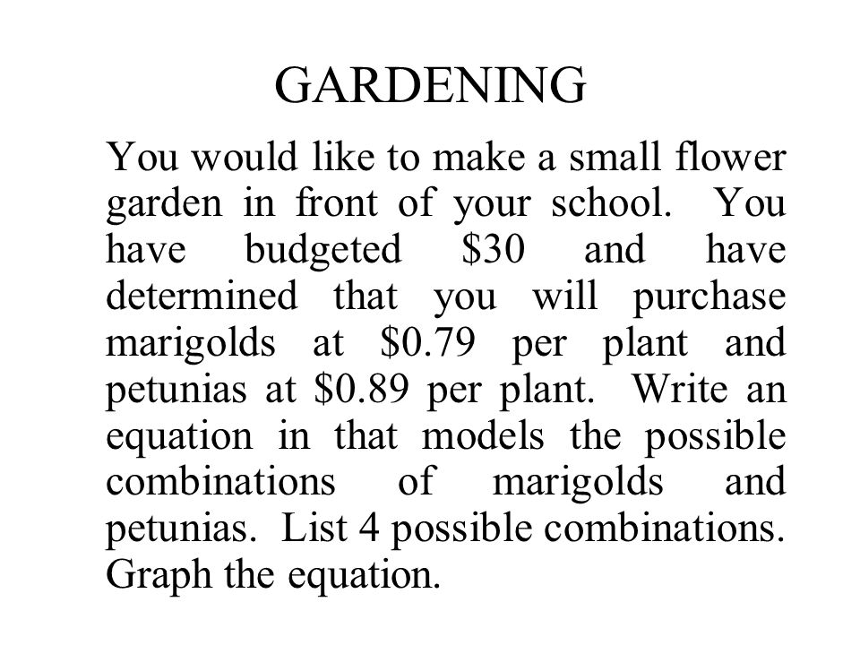 GARDENING You would like to make a small flower garden in front of your school.