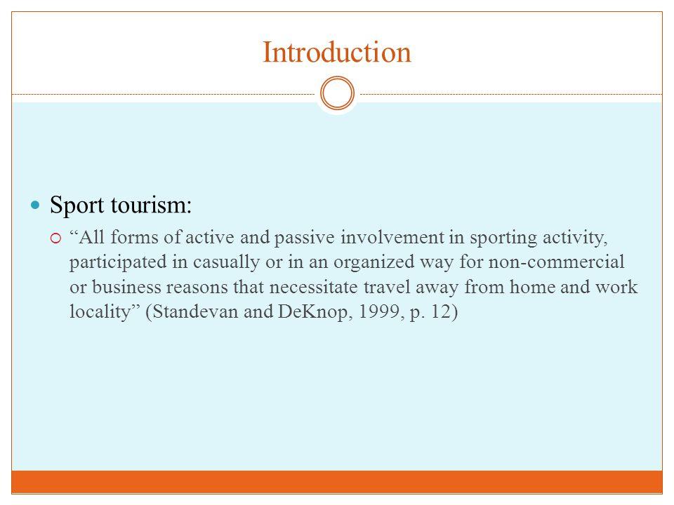 Introduction Three types of sport tourism:  Active  Passive/Event  Nostalgia