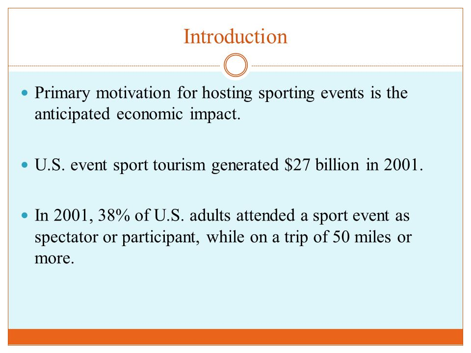 Introduction Primary motivation for hosting sporting events is the anticipated economic impact.