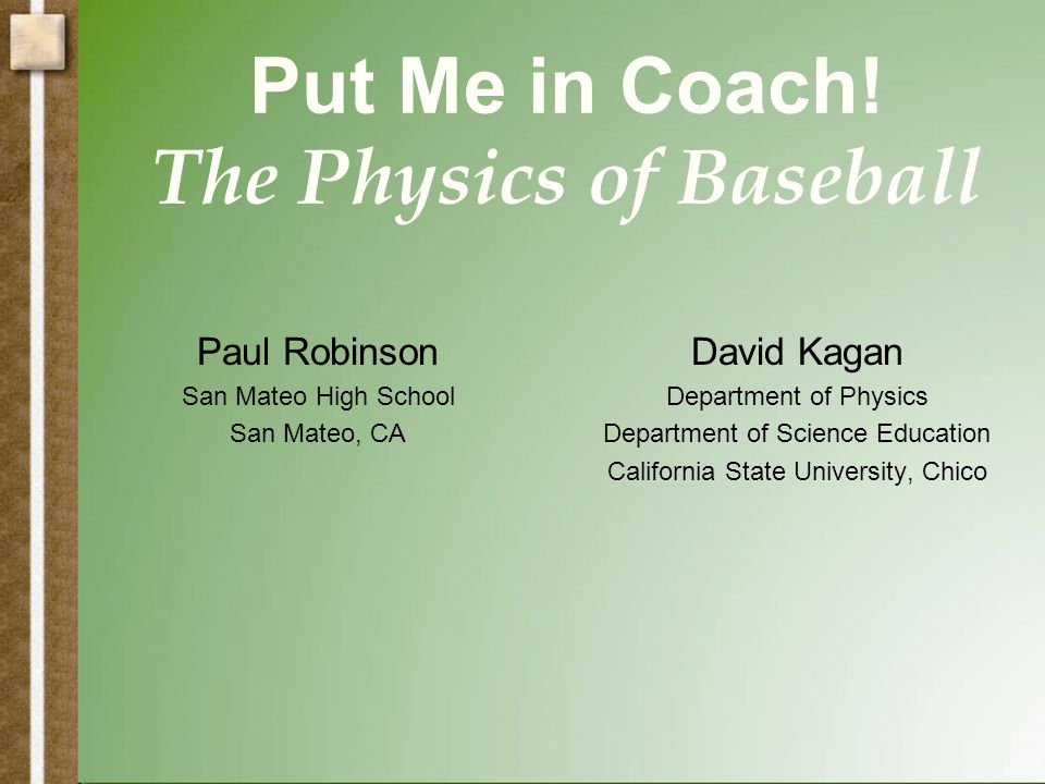 Paul Robinson San Mateo High School San Mateo, CA David Kagan Department of Physics Department of Science Education California State University, Chico Put Me in Coach.