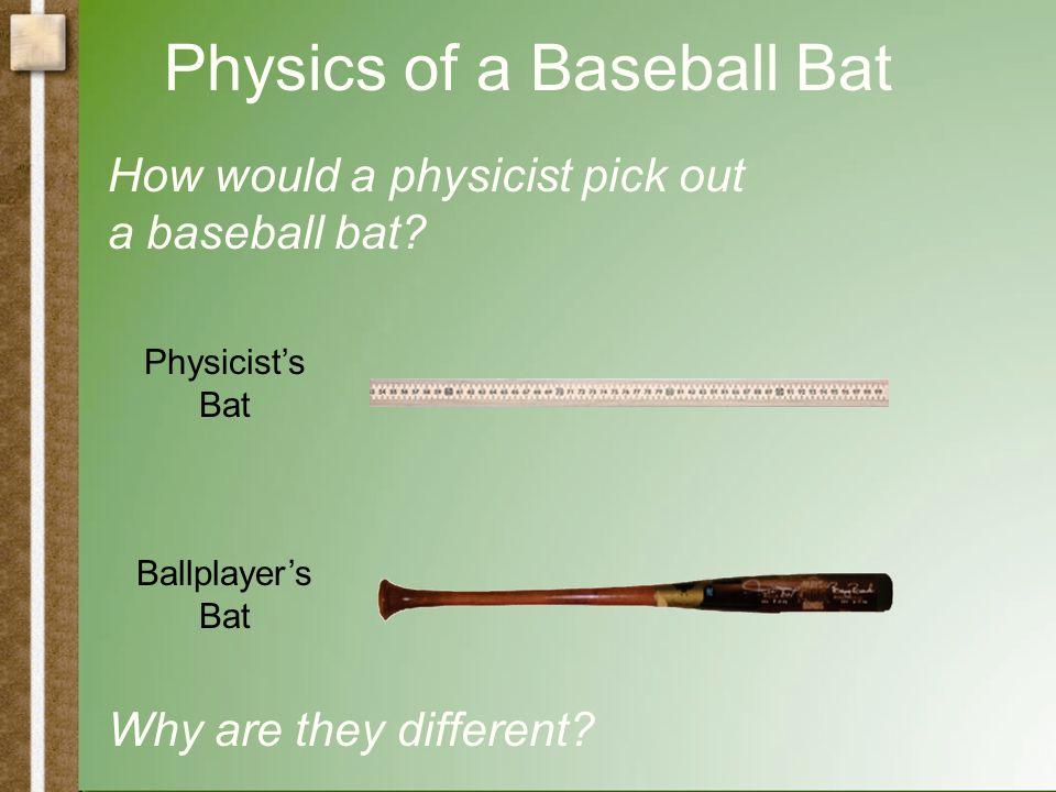 Physics of a Baseball Bat How would a physicist pick out a baseball bat