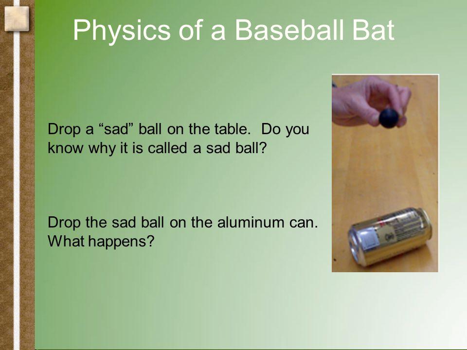Physics of a Baseball Bat Aren't aluminum bats different than wooden bats.