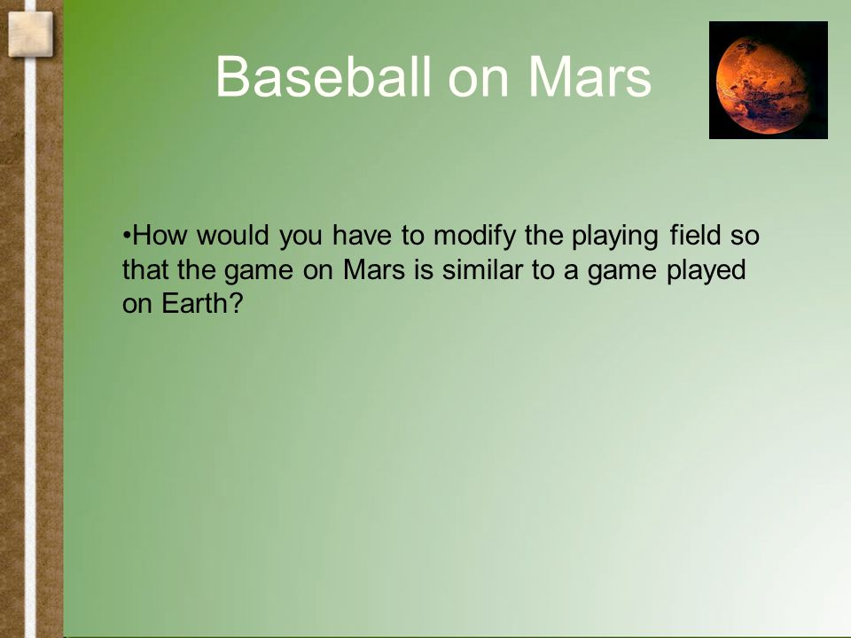 Baseball on Mars How would playing baseball be different on Mars