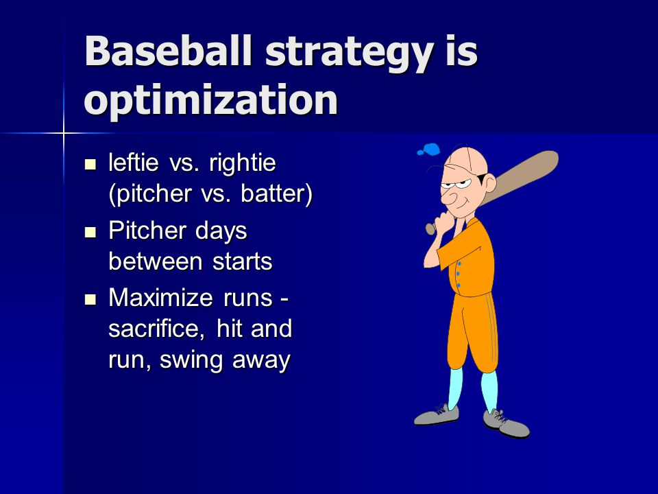Baseball strategy is optimization leftie vs. rightie (pitcher vs.