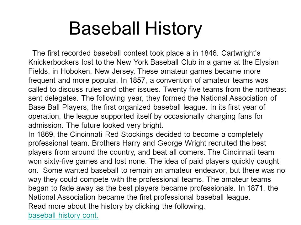 Baseball History The first recorded baseball contest took place a in 1846.