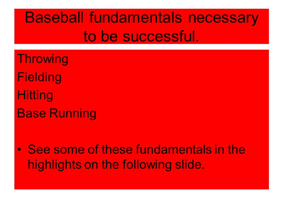 Baseball fundamentals necessary to be successful.