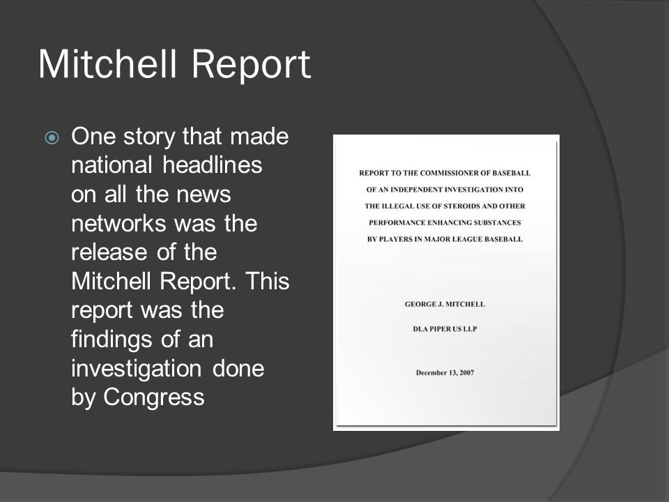 Mitchell Report  One story that made national headlines on all the news networks was the release of the Mitchell Report.