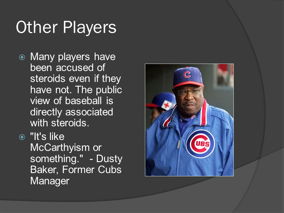 Other Players  Many players have been accused of steroids even if they have not.