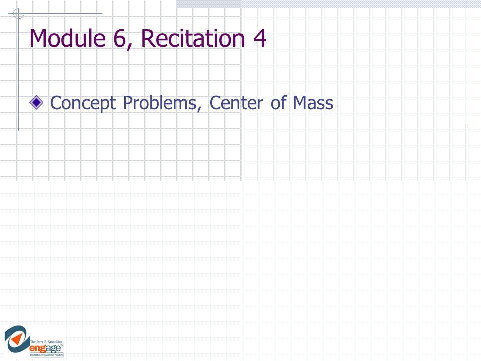 Module 6, Recitation 4 Concept Problems, Center of Mass