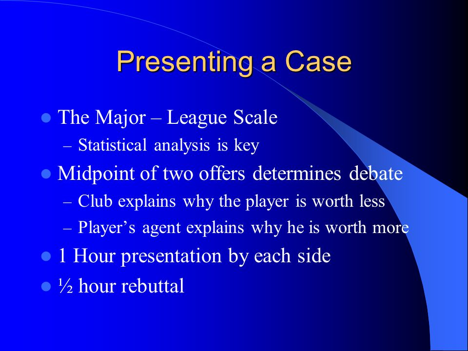 For instance … Player demands $2 million Owner offers $1 million – Midpoint of $1.5 million Player demands $1.7 million Owner offers $1.2 million – Arbitrator decides fair market value of $1.5 Player wins and receives $1.7 million for one-year contract