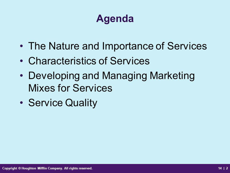 Copyright © Houghton Mifflin Company. All rights reserved.14 | 2 Agenda The Nature and Importance of Services Characteristics of Services Developing a