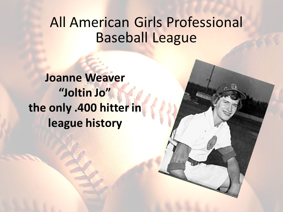 "Joanne Weaver ""Joltin Jo"" the only.400 hitter in league history"