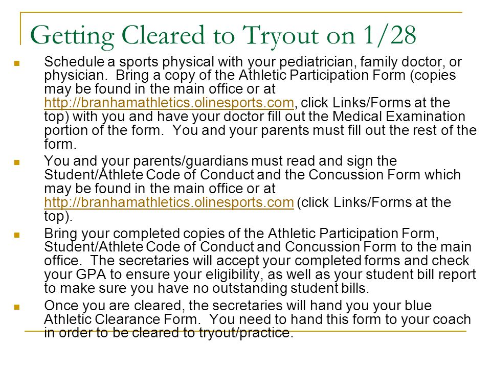 Getting Cleared to Tryout on 1/28 Schedule a sports physical with your pediatrician, family doctor, or physician.