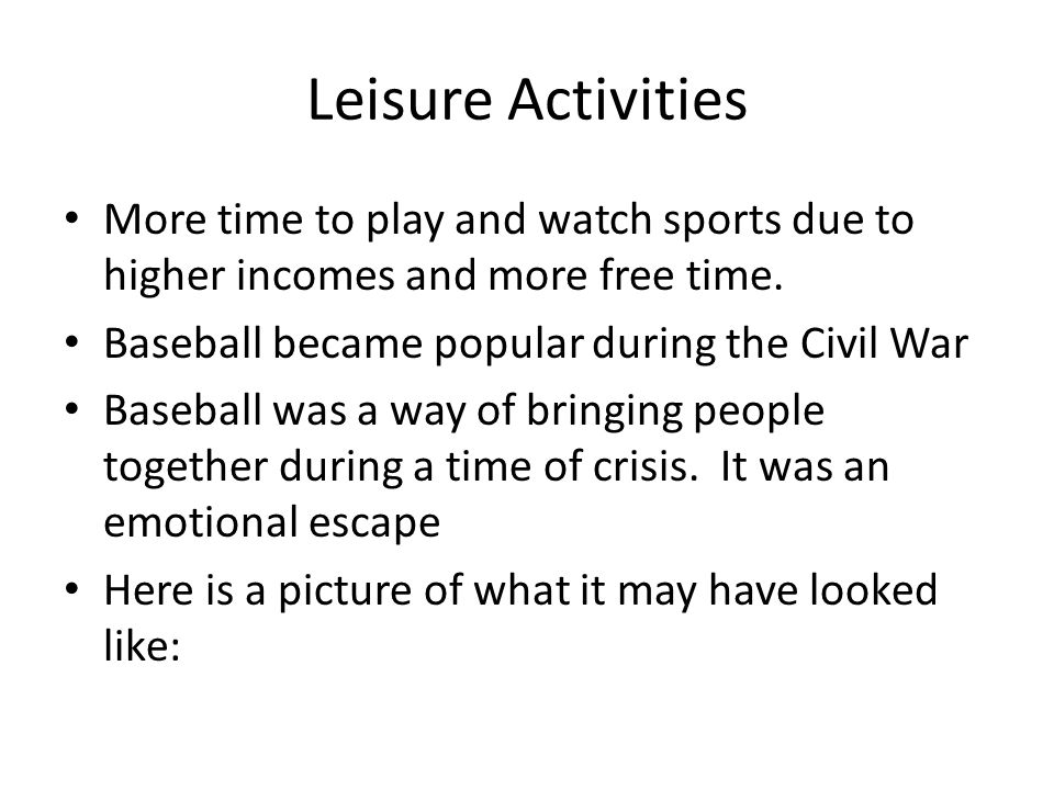 Leisure Activities More time to play and watch sports due to higher incomes and more free time.