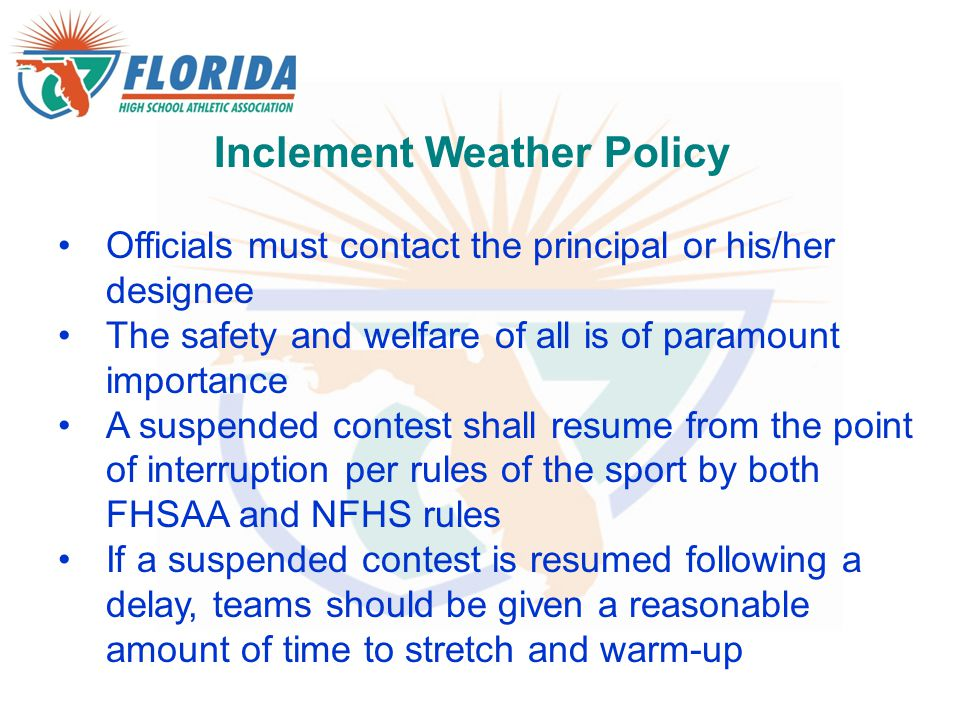 Inclement Weather Policy Officials must contact the principal or his/her designee The safety and welfare of all is of paramount importance A suspended