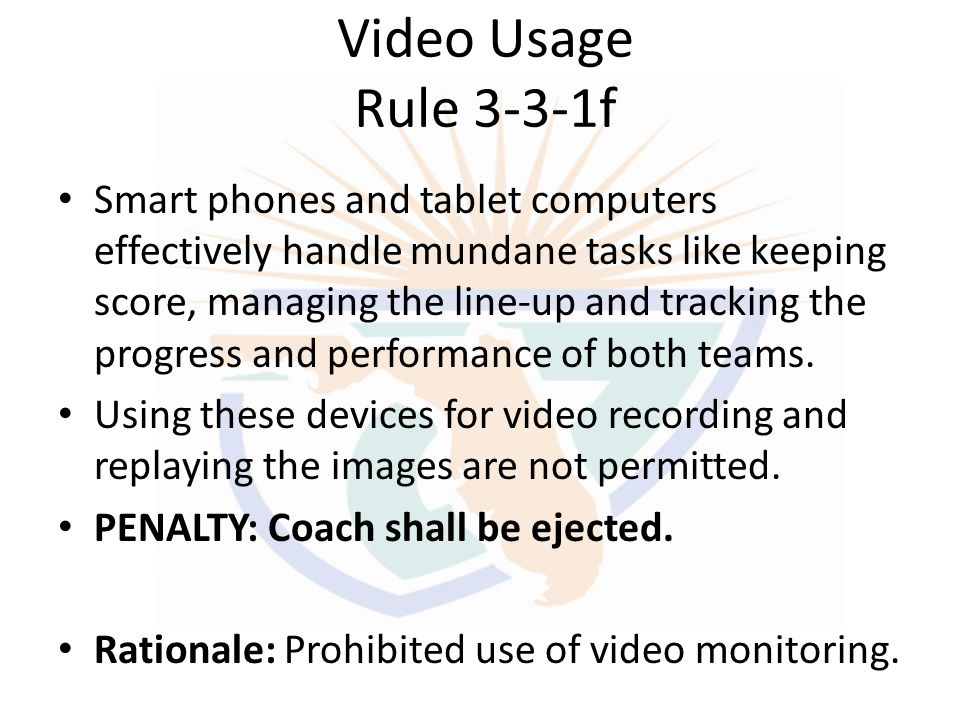 Video Usage Rule 3-3-1f Smart phones and tablet computers effectively handle mundane tasks like keeping score, managing the line-up and tracking the p