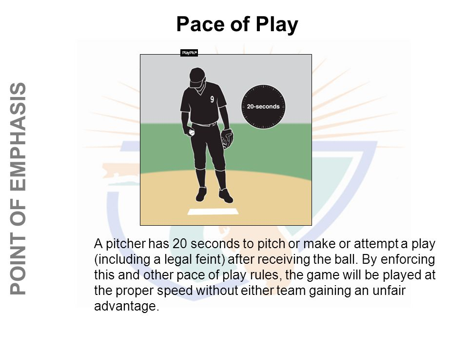 © REFEREE ENTERPISES INC. 2013 POINT OF EMPHASIS Pace of Play A pitcher has 20 seconds to pitch or make or attempt a play (including a legal feint) af