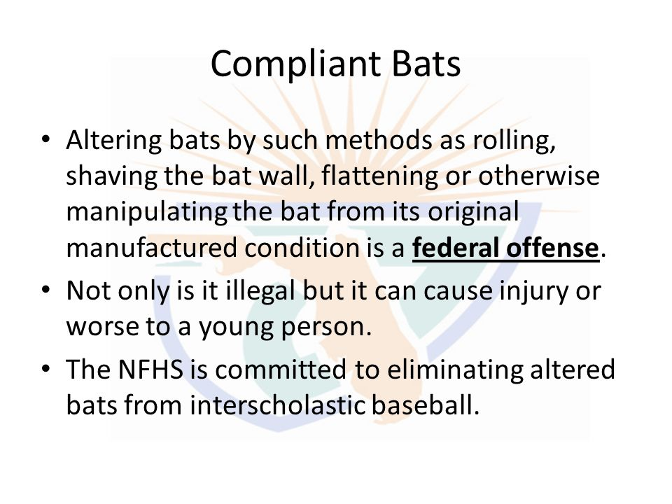 Compliant Bats Altering bats by such methods as rolling, shaving the bat wall, flattening or otherwise manipulating the bat from its original manufact
