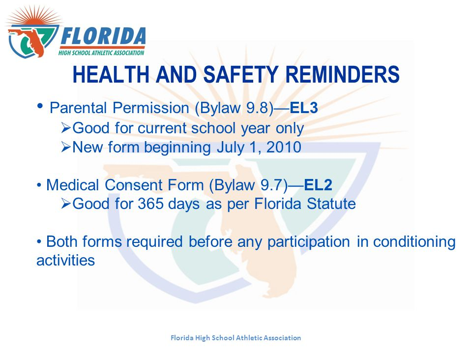 Florida High School Athletic Association HEALTH AND SAFETY REMINDERS Parental Permission (Bylaw 9.8)—EL3  Good for current school year only  New for