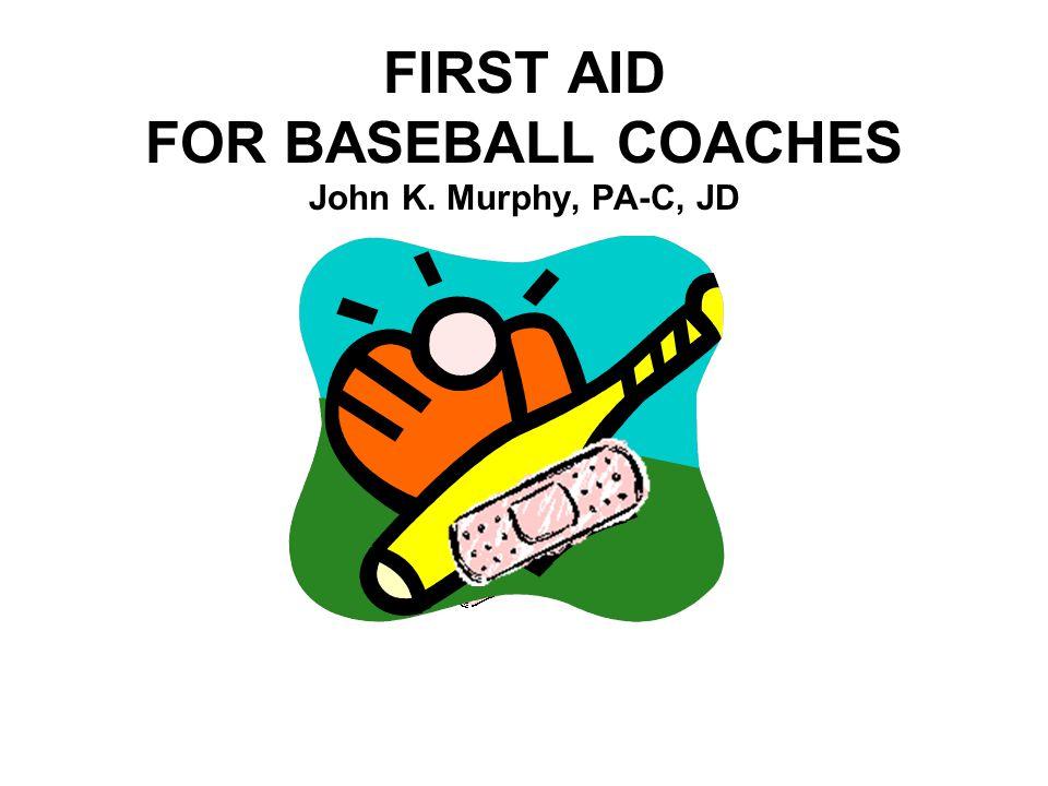 FIRST AID FOR BASEBALL COACHES John K. Murphy, PA-C, JD