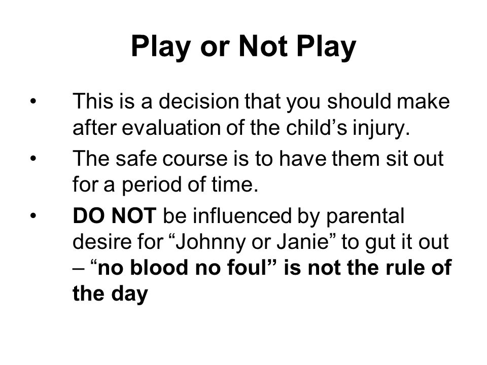 Play or Not Play This is a decision that you should make after evaluation of the child's injury.