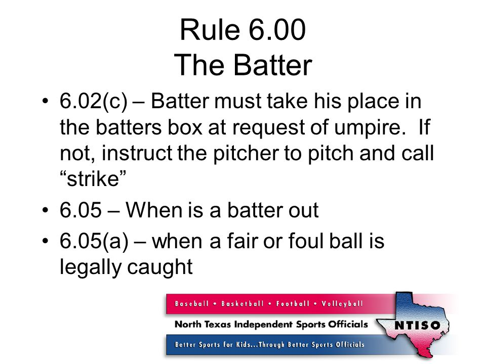 Rule 6.00 The Batter 6.02(c) – Batter must take his place in the batters box at request of umpire.
