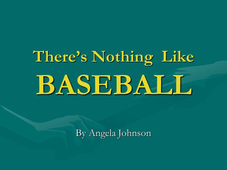 There's Nothing Like BASEBALL By Angela Johnson
