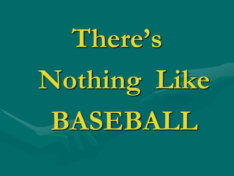 There's Nothing Like Nothing Like BASEBALL BASEBALL