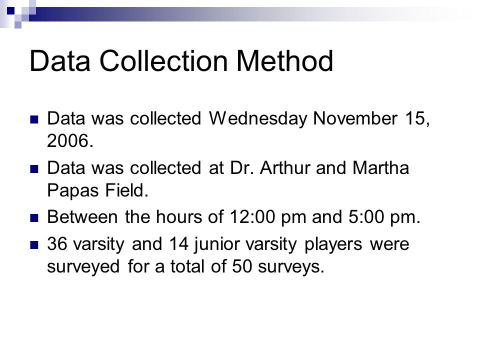 Data Collection Method Data was collected Wednesday November 15, 2006.