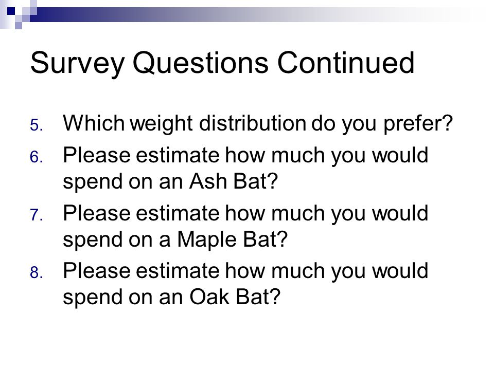 Survey Questions Continued 5. Which weight distribution do you prefer.