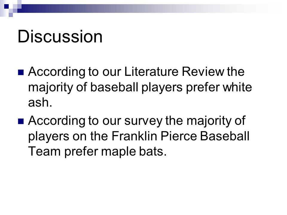 Discussion According to our Literature Review the majority of baseball players prefer white ash.