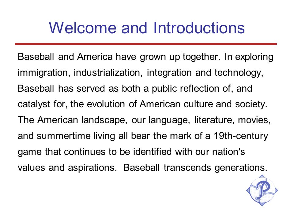 Welcome and Introductions Baseball and America have grown up together.