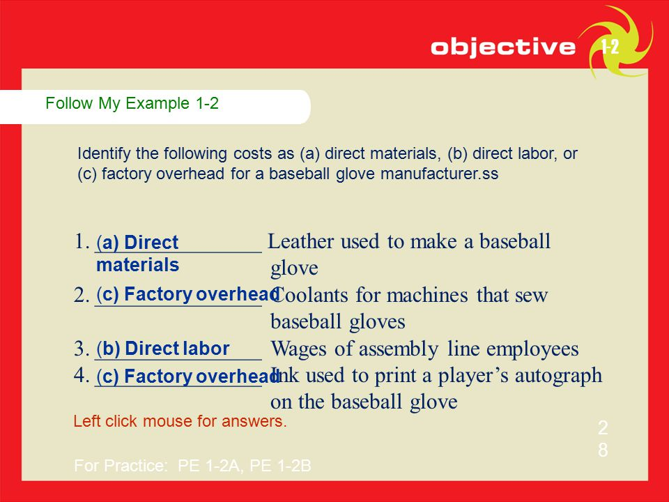 Example Exercise 1-4 Identify the following costs as a (a) product cost, or (b) period cost for a baseball glove manufacturer.