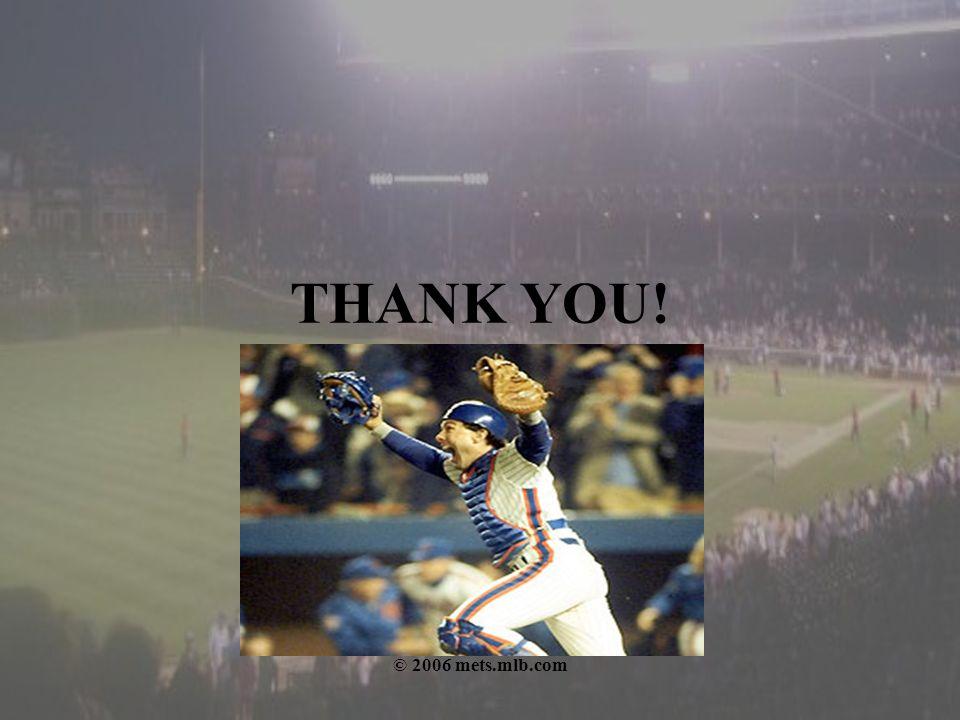 THANK YOU! © 2006 mets.mlb.com