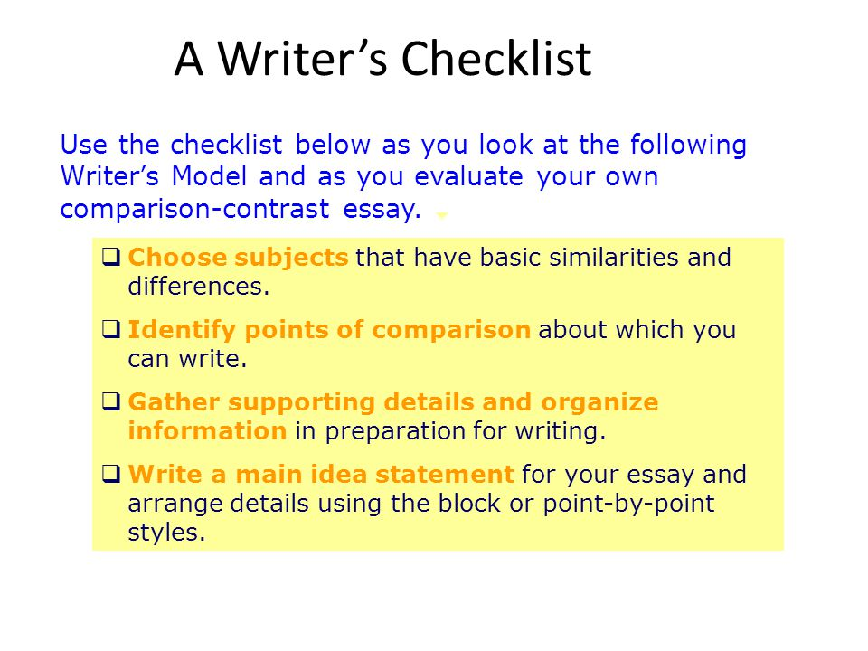 A Writer's Checklist Use the checklist below as you look at the following Writer's Model and as you evaluate your own comparison-contrast essay.