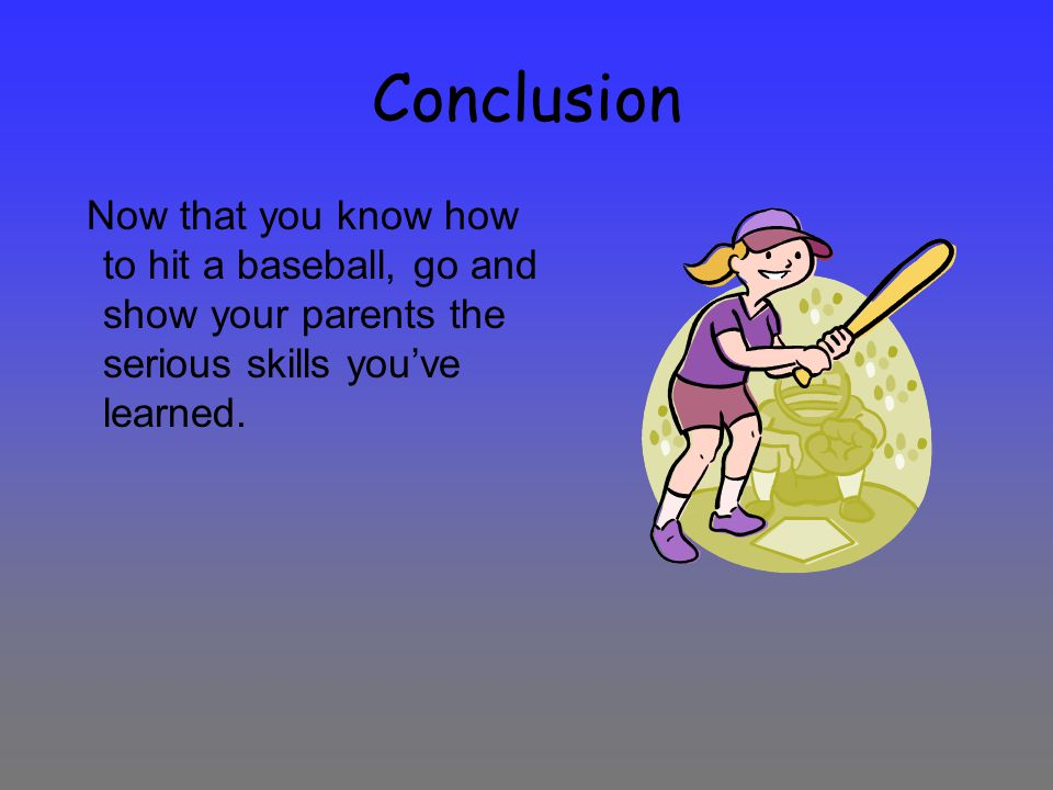 Caution Never swing the bat when anyone is around because if you hit someone it could injure them. Never go crazy with the bat because if you hit some