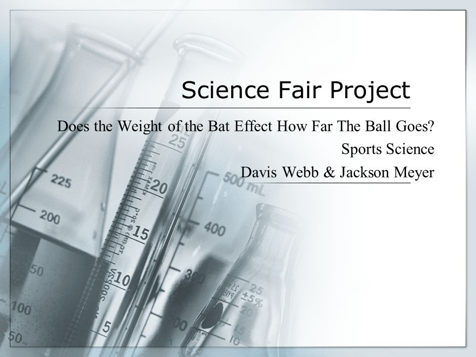 1 Science Fair Project Does the Weight of the Bat Effect How Far The Ball Goes.