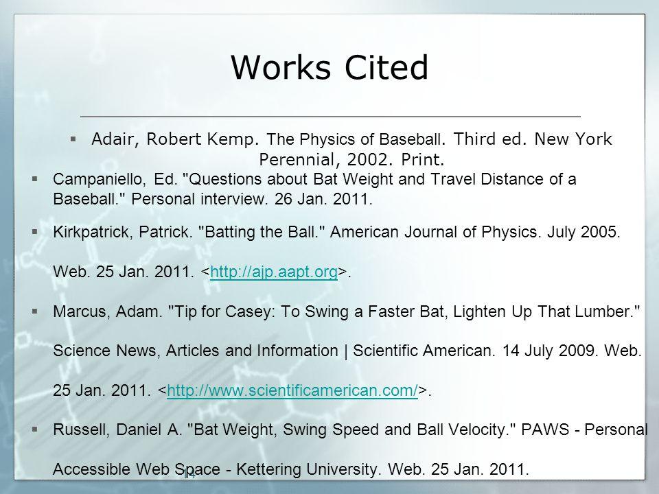 14 Works Cited  Adair, Robert Kemp. The Physics of Baseball.