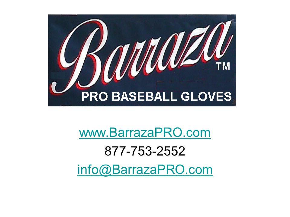 Barraza PRO Baseball Gloves www.BarrazaPRO.com 877-753-2552 info@BarrazaPRO.com