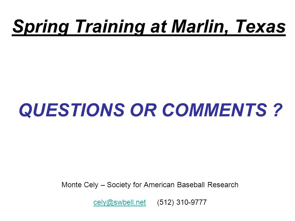 Spring Training at Marlin, Texas QUESTIONS OR COMMENTS .