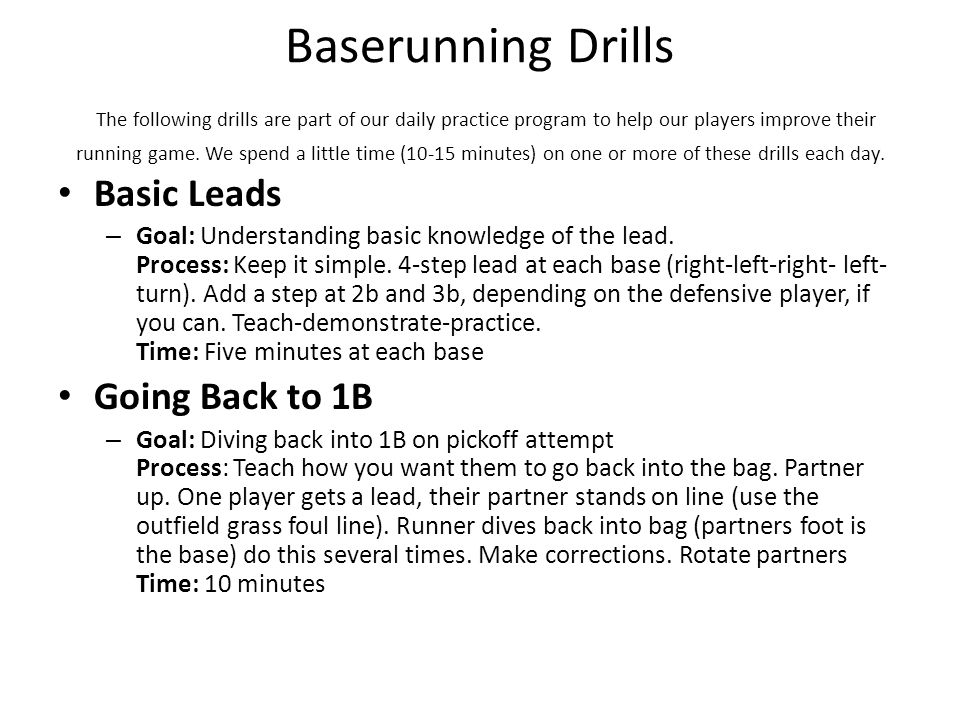 Baserunning Drills The following drills are part of our daily practice program to help our players improve their running game.