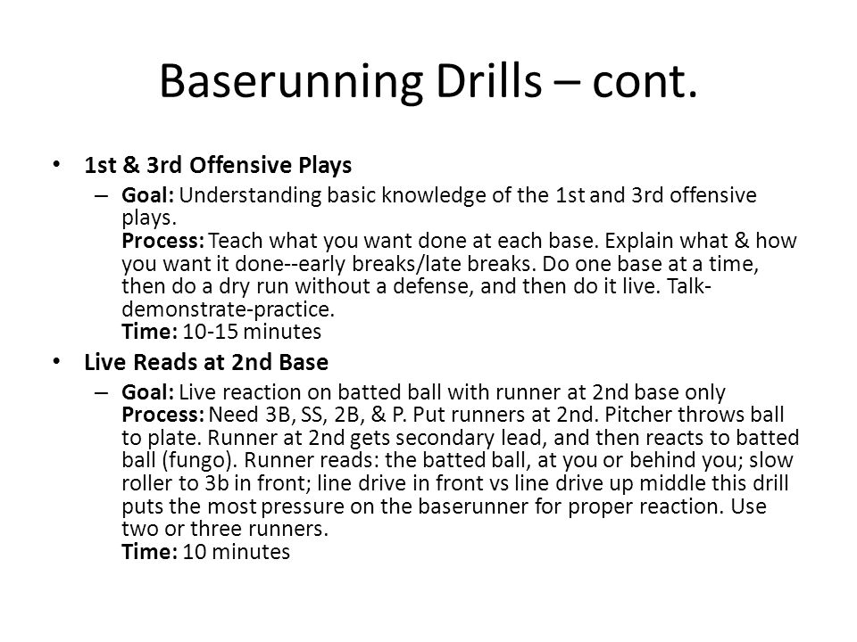 Baserunning Drills – cont. 1st & 3rd Offensive Plays – Goal: Understanding basic knowledge of the 1st and 3rd offensive plays. Process: Teach what you
