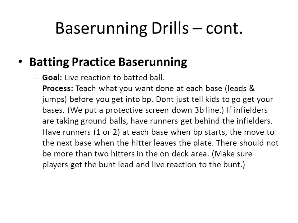 Baserunning Drills – cont. Batting Practice Baserunning – Goal: Live reaction to batted ball.