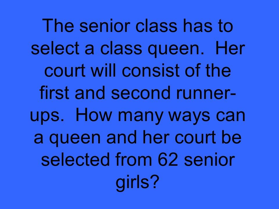 The senior class has to select a class queen.