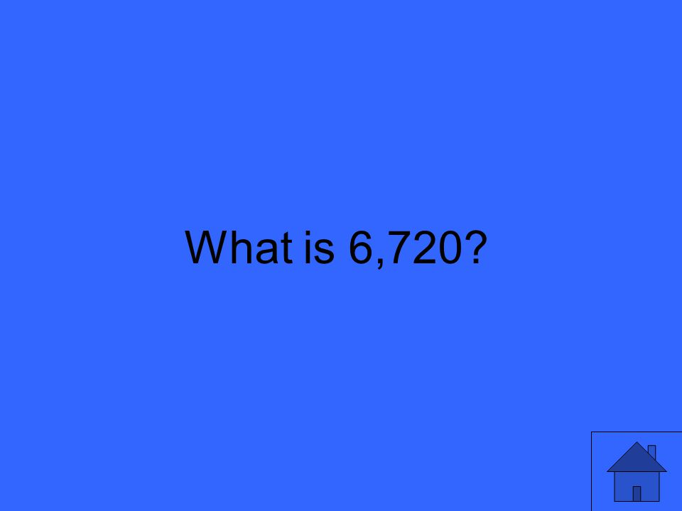 What is 6,720